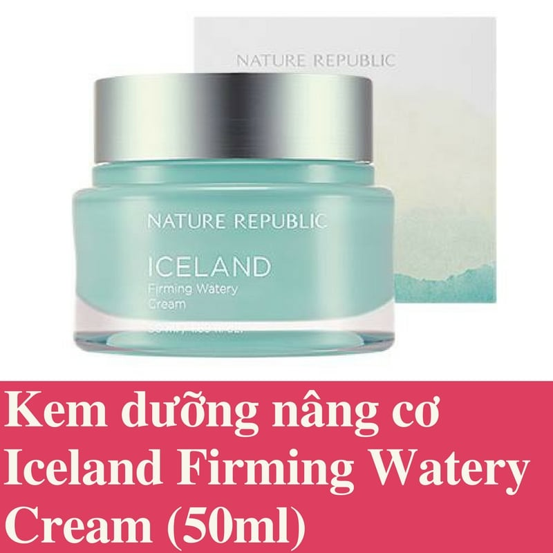 Kem dưỡng Iceland Firming Watery Cream Nature Republic 50ml