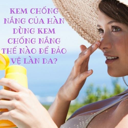 kem chống nắng của hàn dùng kem chống nắng thế nào để bảo vệ da