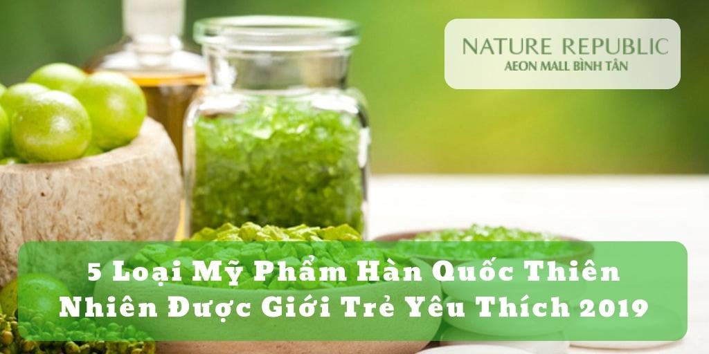 5-loai-my-pham-han-quoc-thien-nhien-duoc-gioi-tre-yeu-thich-2019