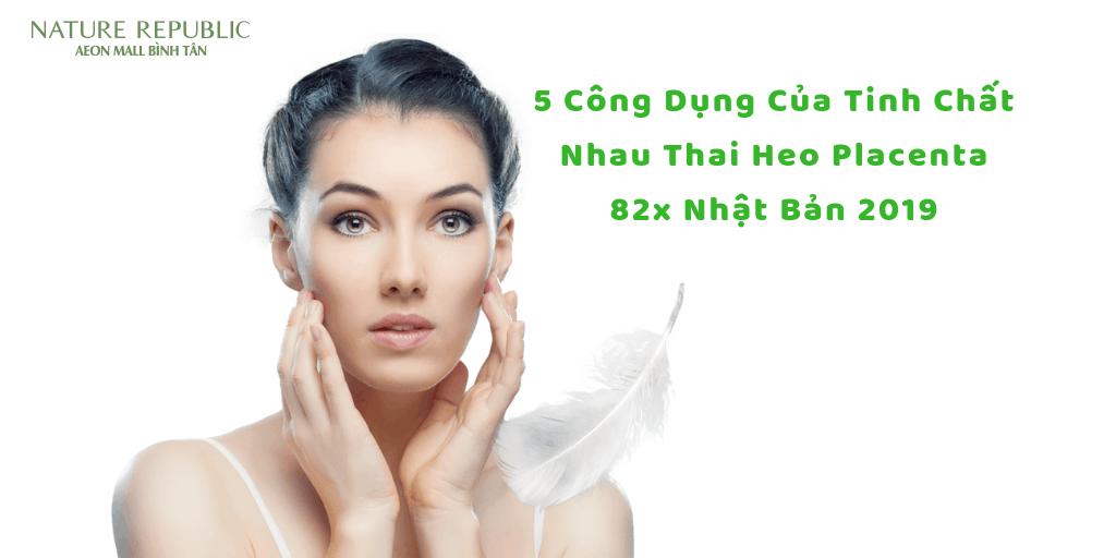 5-cong-dung-cua-tinh-chat-nhau-thai-heo-placenta-82x-nhat-ban-2019